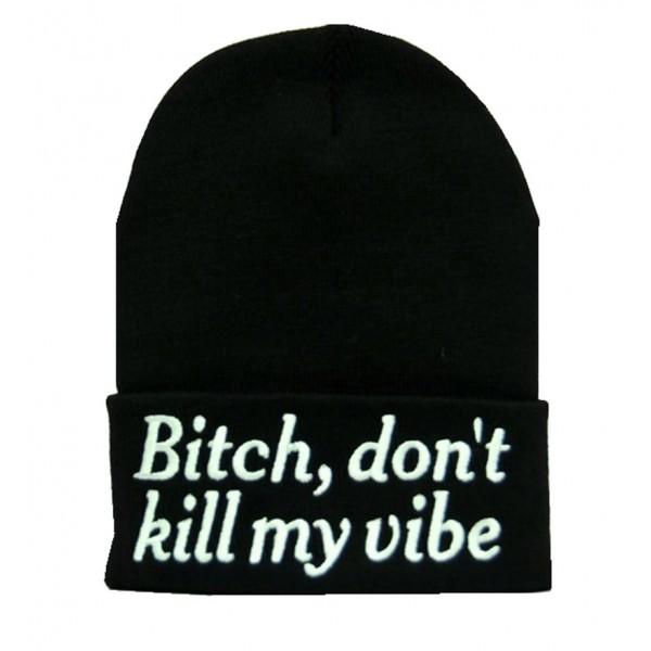 Bitch, don't kill my vibe bere